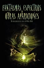 Fantasmas, espectros y otras apariciones: Dieciseis encuentros con el Mas Alla (Spanish Edition)