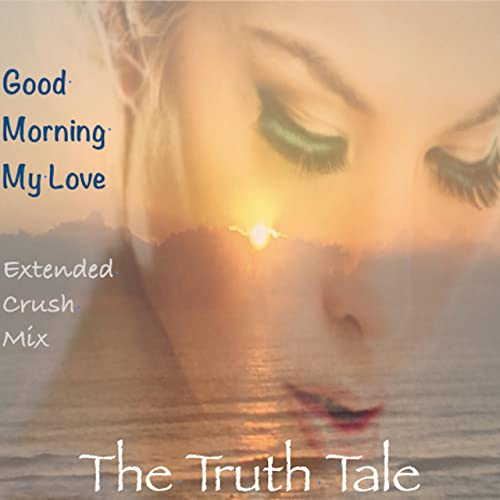 Good Morning My Love Extended Crush Mix