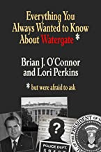 Everything You Always Wanted to Know about Watergate: But Were Afraid to Ask