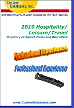 2019 Hospitality/Leisure/Travel Directory of Search Firms and Recruiters: Job Hunting? Get Your Resume in the Right Hands
