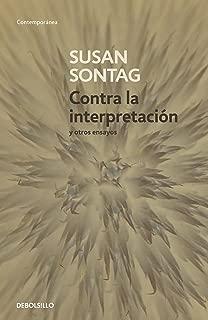 Contra la interpretacion y otros ensayos/ Against Interpretation and Other Essays (Spanish Edition)