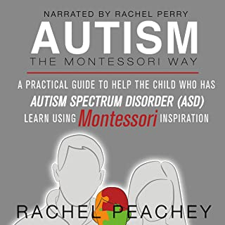 Autism, The Montessori Way: A Practical Guide to Help the Child with Autism Spectrum Disorder (ASD) Learn Using Montessori...