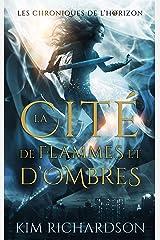 La Cité de flammes et d'ombres (Les Chroniques de l'Horizon t. 3) Format Kindle
