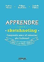 Apprendre avec le sketchnoting: Comment ré-enchanter les manières d'apprendre grâce à la pensée visuelle (EYROLLES)