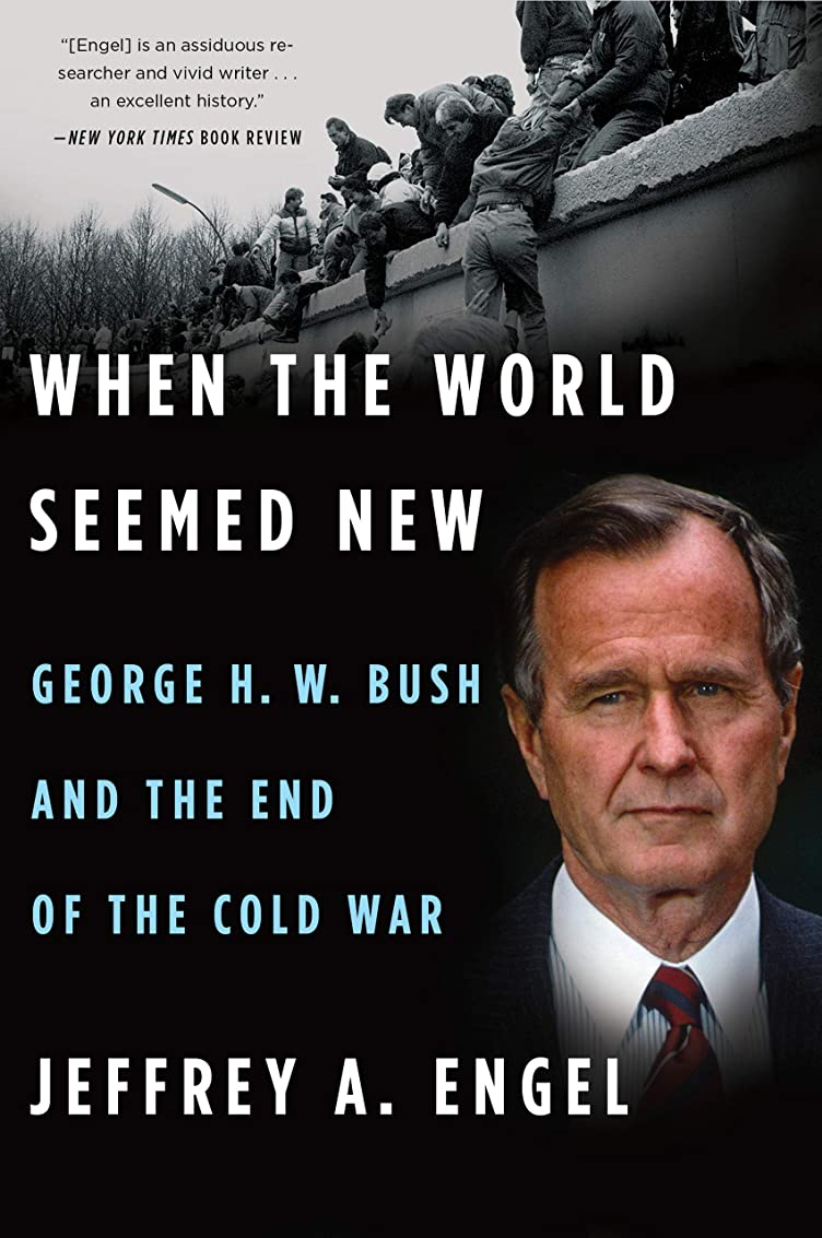 亜熱帯中絶反発When the World Seemed New: George H. W. Bush and the End of the Cold War (English Edition)