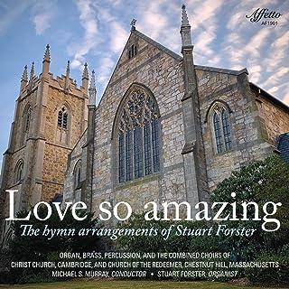 Love So Amazing - The Hymn Arrangements of Stuart Forster