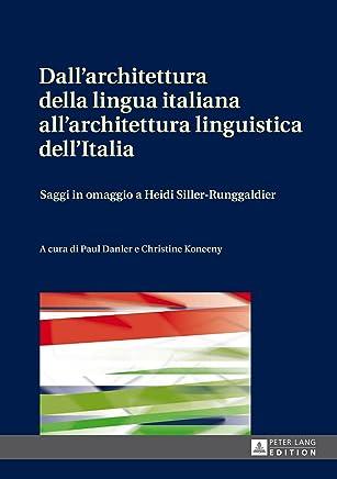 Dallarchitettura della lingua italiana allarchitettura linguistica dellItalia: Saggi in omaggio a Heidi Siller-Runggaldier