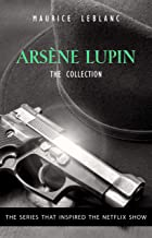 The Adventures of Arsène Lupin - The Final Collection: 14 Books in 1: Arsène Lupin Gentleman-Burglar, Arsène Lupin vs Herl...