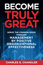 Become Truly Great: Serve the Common Good through Management by Positive Organizational Effectiveness