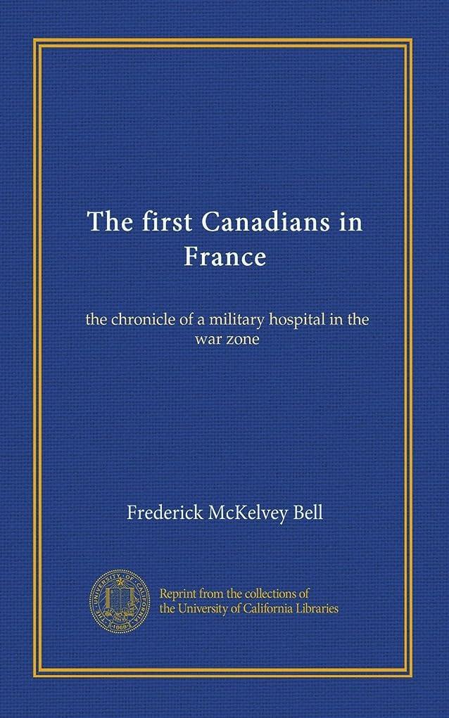 正気所有者約束するThe first Canadians in France: the chronicle of a military hospital in the war zone