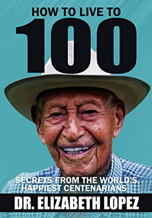 How to Live to 100: Secrets from the World's Happiest Centenarians
