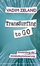 TransSurfing to go: Anwendung der Wirklichkeitssteuerung (German Edition)