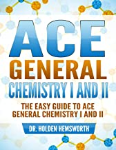 Ace General Chemistry I and II (The EASY Guide to Ace General Chemistry I and II): General Chemistry Study Guide, General Chemistry Review