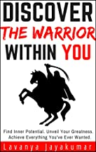 Discover The Warrior Within You (Personal Transformation Series Book #1): Find Inner Potential, Unveil Your Greatness, Achieve Everything You've Ever Wanted