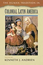 The Human Tradition in Colonial Latin America (The Human Tradition around the World series)