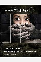 I Don't Keep Secrets (Kids Have Troubles Too) Kindle Edition