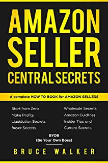 Amazon Seller Central Secrets: Use Amazon Profits to fire your boss (BYOB Book 1)