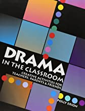 Drama in the Classroom: Creative Activities for Teachers, Parents and Friends