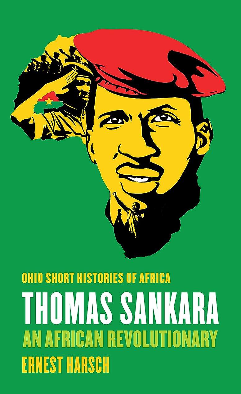警戒雇用ばかげているThomas Sankara: An African Revolutionary (Ohio Short Histories of Africa) (English Edition)