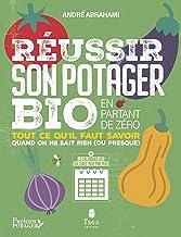 Réussir son potager bio en partant de zéro – Calendrier des cultures mois par mois, fiches pratiques des légumes les plus ...