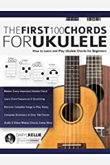 The First 100 Chords for Ukulele: How to Learn and Play Ukulele Chords for Beginners Kindle Edition