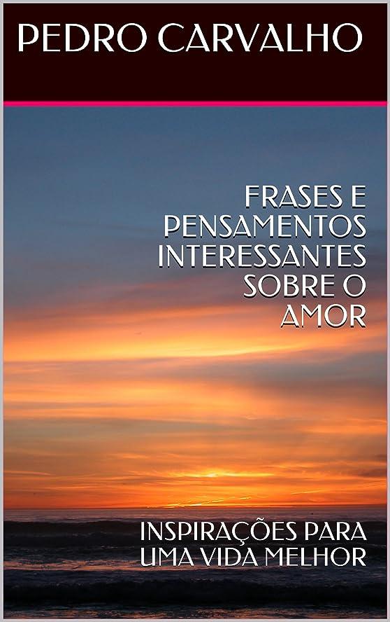 温度計故障中怠けたFRASES E PENSAMENTOS INTERESSANTES SOBRE O AMOR: INSPIRA??ES PARA UMA VIDA MELHOR (INSPIRA??ES PARA VIDA Livro 1) (Portuguese Edition)