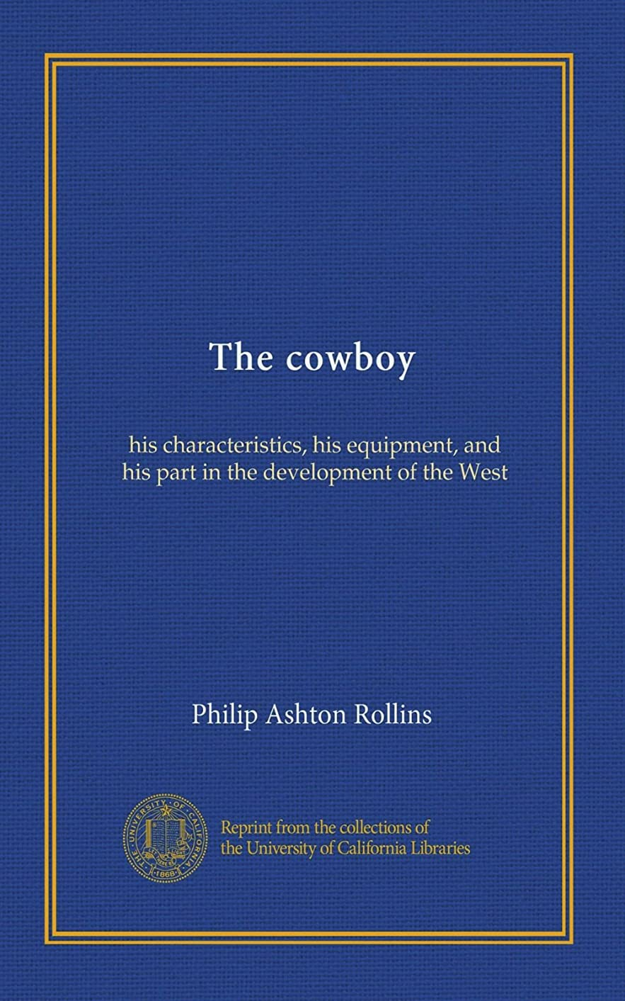 外交マーキー浪費The cowboy: his characteristics, his equipment, and his part in the development of the West