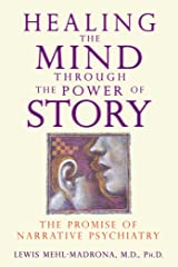 Healing the Mind through the Power of Story: The Promise of Narrative Psychiatry (English Edition) Format Kindle
