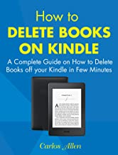 How to Delete Books on Kindle: A Complete Guide on How to Delete Books off your Kindle in Few Minutes