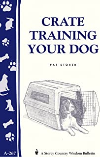 Crate Training Your Dog: Storey's Country Wisdom Bulletin A-267 (Storey Country Wisdom Bulletin, A-267)