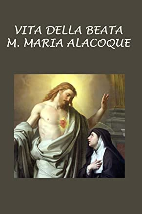 Vita della Beata  M. Maria Alacoque: Scritta da lei medesima