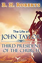 The Life of John Taylor: Third President of the Church (Annotated - LDS)