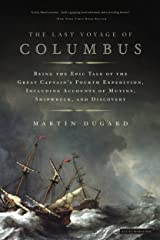 The Last Voyage of Columbus: Being the Epic Tale of the Great Captain's Fourth Expedition, Including Accounts of Swordfight, Mutiny, Shipwreck, Gold, War, Hurricane, and Discovery Kindle Edition