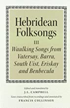 Hebridean Folk Songs: Waulking Songs from Vatersay, Barra, Eriskay, South Uist and Benbecula (Scots Gaelic Edition)