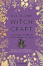 Witchcraft: Das Hexen-Handbuch für ein magisches Leben - Orakel, Kräutermagie, Schutzrituale & Heilsteine (German Edition)