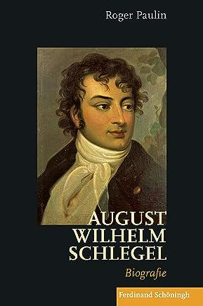 August Wilhelm Schlegel: Biografie (German Edition)