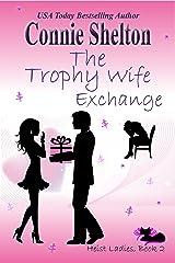 The Trophy Wife Exchange: Heist Ladies, Book 2 (Heist Ladies Caper Mysteries) Kindle Edition