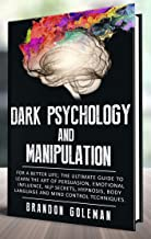 Dark Psychology and Manipulation: For a Better Life: The Ultimate Guide to Learning the Art of Persuasion, Emotional Influence, NLP Secrets, Hypnosis, ... Mind Control Techniques (English Edition)