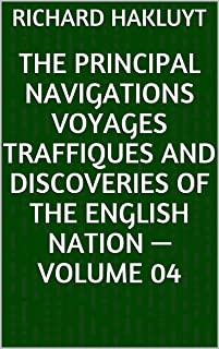 The Principal Navigations Voyages Traffiques and Discoveries of the English Nation — Volume 04