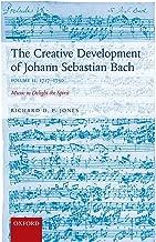 The Creative Development of Johann Sebastian Bach, Volume II: 1717-1750: Music to Delight the Spirit