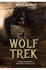 Wolf Trek: A Post-Apocalyptic Werewolf Novelette Kindle Edition
