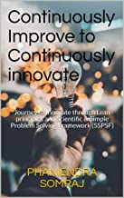 Continuously Improve to Continuously Innovate: Journey to Innovate through Lean principles and Scientific & Simple Problem Solving Framework (SSPSF)