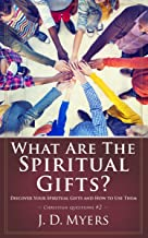 What Are the Spiritual Gifts?: Discover Your Spiritual Gifts and How to Use Them (Christian Questions Book 2)