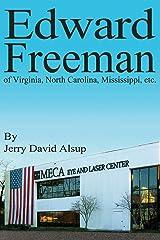 Edward Freeman: of Virginia, North Carolina, Mississippi, etc. Kindle Edition