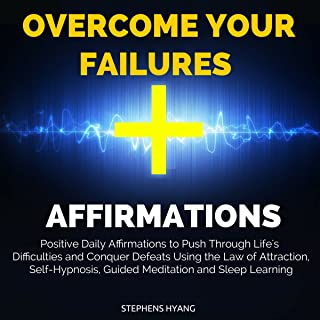 Overcome Your Failures Affirmations: Positive Daily Affirmations to Push Through Life's Difficulties and Conquer Defeats Using the Law of Attraction, Self-Hypnosis