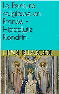 La Peinture religieuse en France – Hippolyte Flandrin (French Edition)