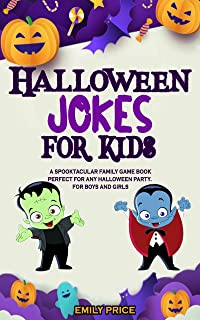 Halloween Jokes for Kids: A Spooktacular Family Game Book; Perfect for Any Halloween Party. For Boys and Girls.