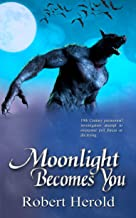 Moonlight Becomes You (An Eidola Project Novel Book 2)