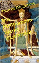 The Posthumous Works (Illustrated) (English Edition)