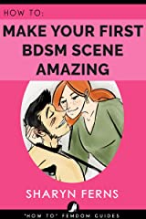 FEMDOM: How To Make Your First BDSM Scene Amazing: For Dominant Women ('How To' Femdom Guides Book 3) Kindle Edition